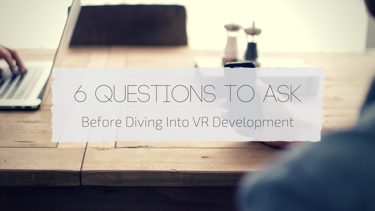 f33ff9e6c54a 6 Questions to Ask Before Diving into VR Development