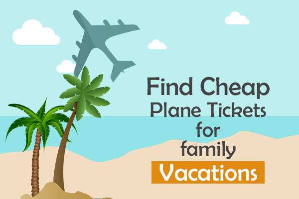 Find Cheap Plane Tickets for family vacations – Trip ...