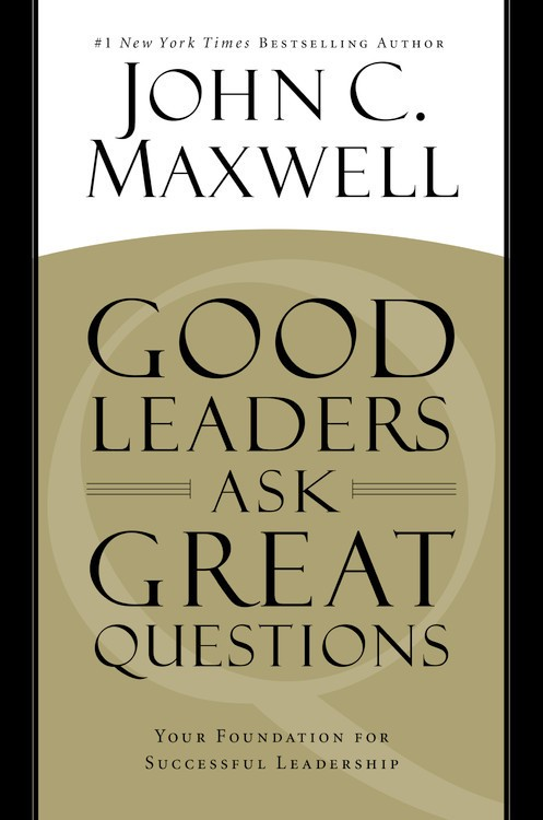 """My Favorite Quotes From John Maxwell's Book """"Good Leaders Ask Great Unique Quotes Questions"""