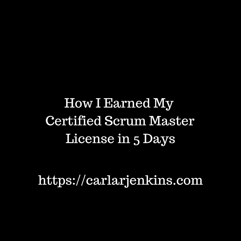 How I Earned My Certified Scrum Master License In 5 Days