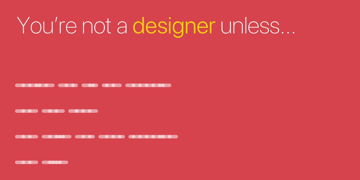 You're not a designer unless...