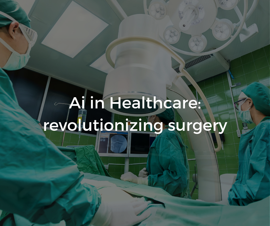 Ai in Healthcare: revolutionizing surgery