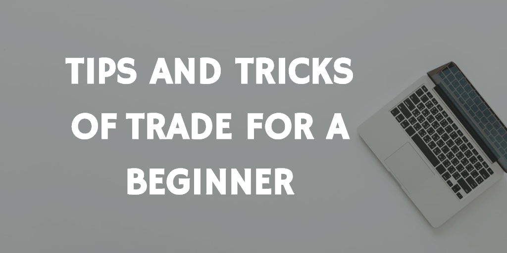 A BEGINNER IN STOCK MARKET ? TIPS AND TRICKS OF TRADE