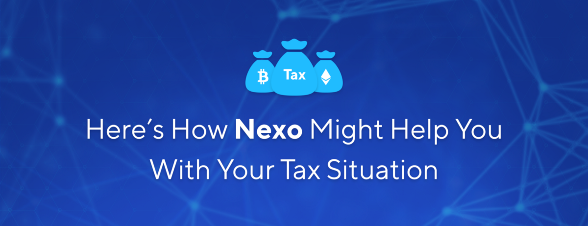 Here's How Nexo Might Help You with Your Tax Situation*