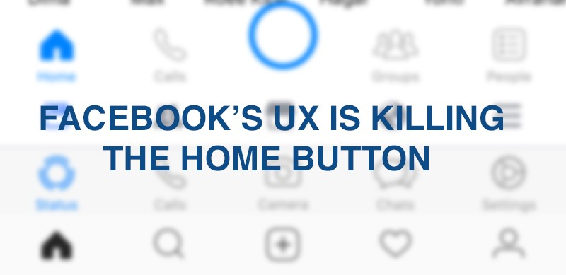 "Facebook's UX is killing the ""home"" button"