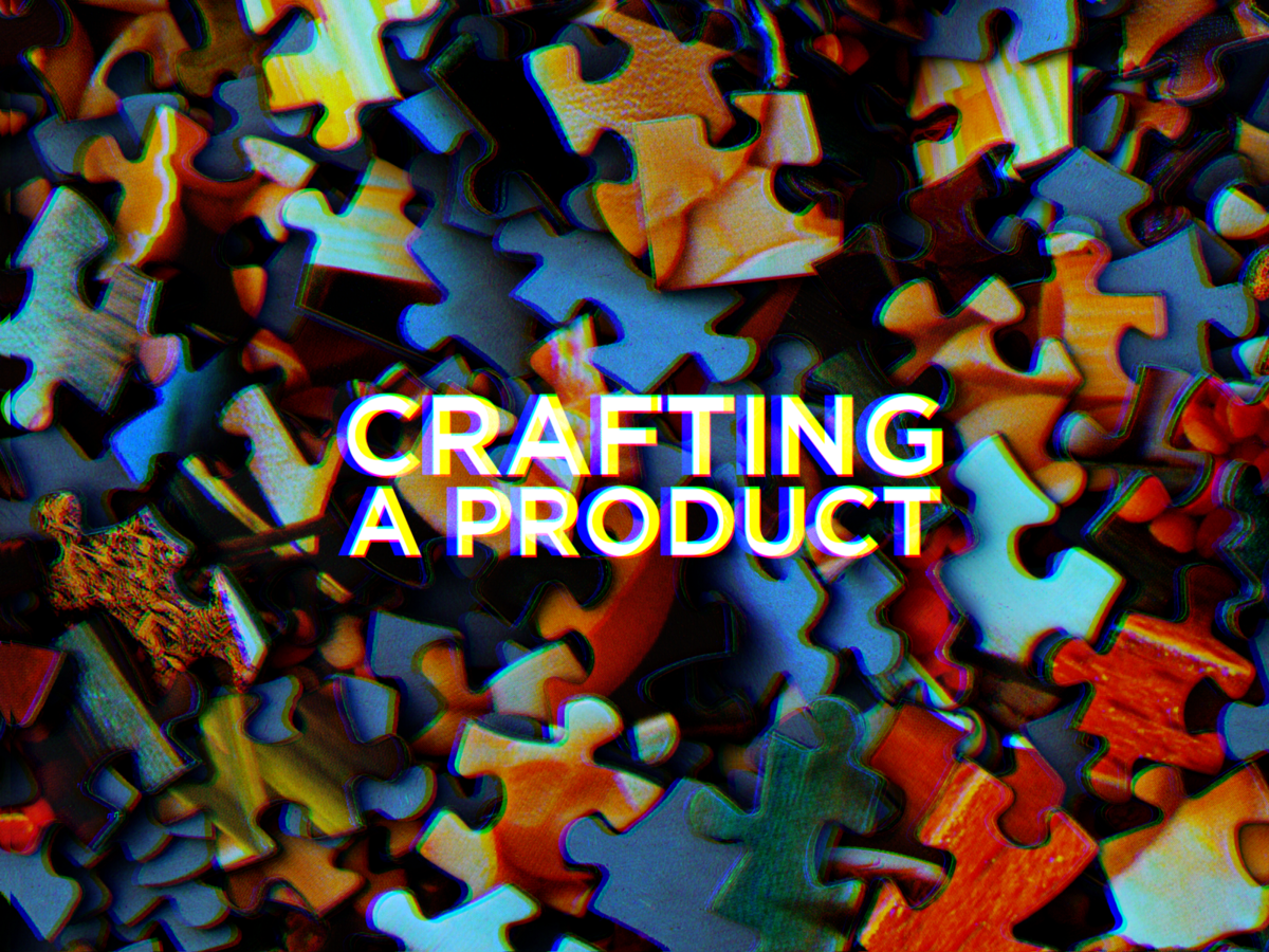 How to craft a product