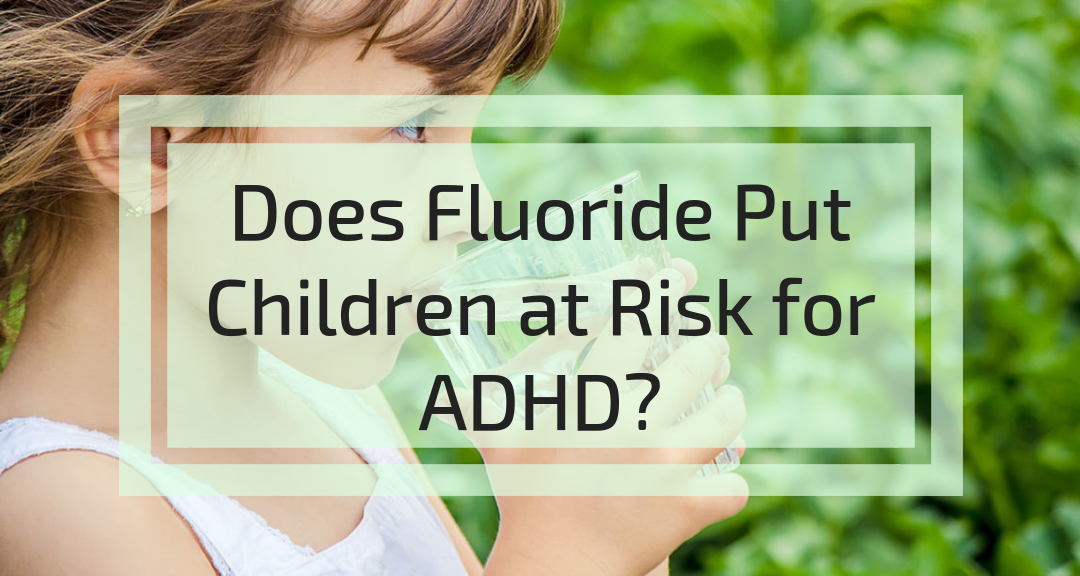 Students With Adhd At Risk For >> The Link Between Fluoride In Water And Adhd Should You Be Concerned