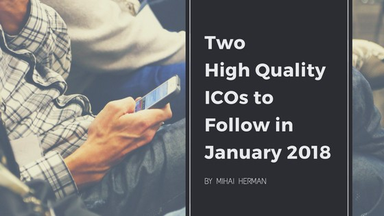 Two High Quality ICOs to Follow in January 2018 – Mihai Herman – Medium