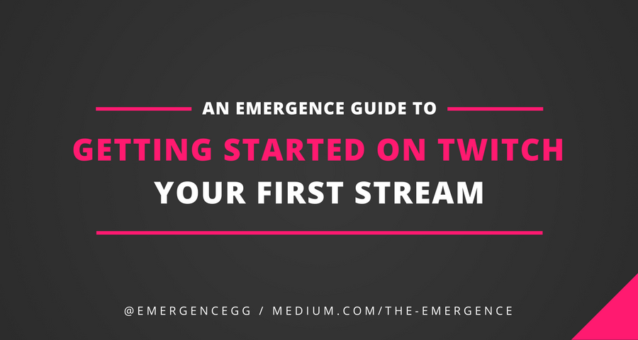Getting Started On Twitch Your First Stream The