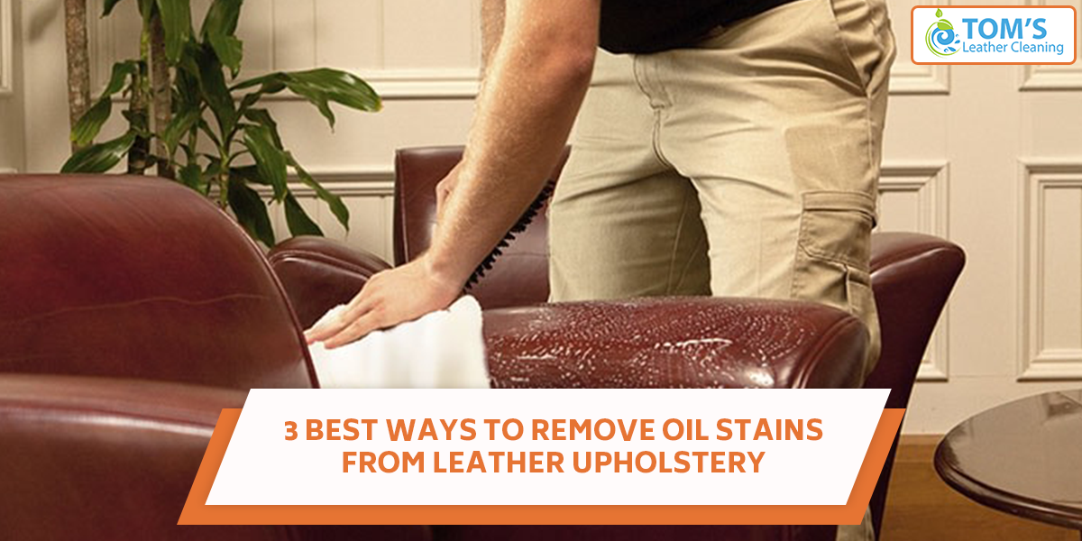 The Question We Rarely Hear In Our House How To Remove Oil Stain From Leather Because Live A Society Where Prefer Only Those Household Objects