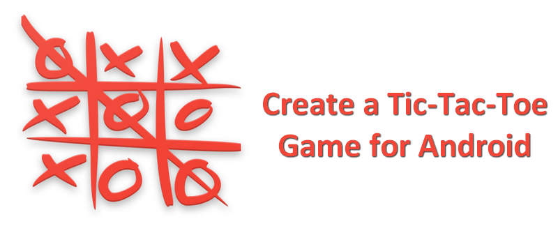 Learn To Create A Tic Tac Toe Game For Android Sylvain Saurel Medium