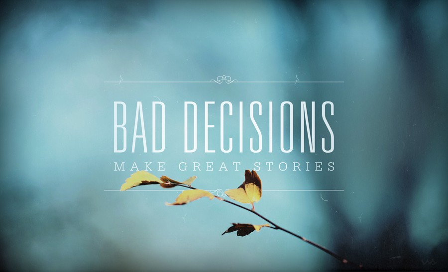 Bad Decisions Make Great Stories The Mavenhive Blog