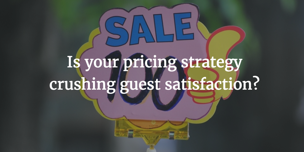 is your pricing strategy crushing guest satisfaction