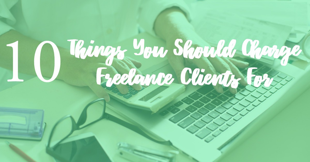 Things You DonT Charge Freelance Clients For But Definitely Should