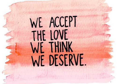 We Accept The Love We Think We Deserve Ps I Love You