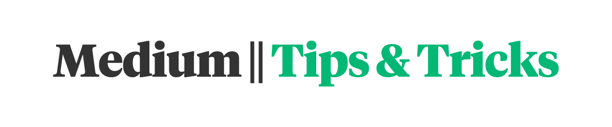 Medium Tips & Tricks