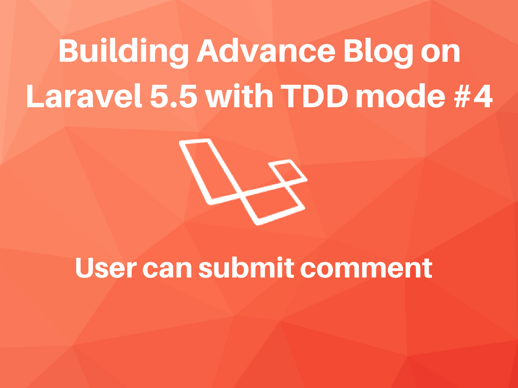 b4c11c1f086 Building Advance Blog on Laravel 5.5 with TDD mode  4 User can submit  comment