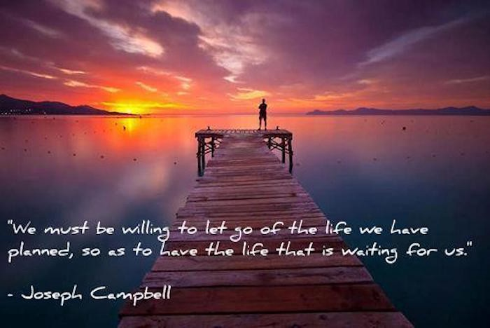 Joseph Campbell We Must Be Willing To Get Rid Of The Life Weve