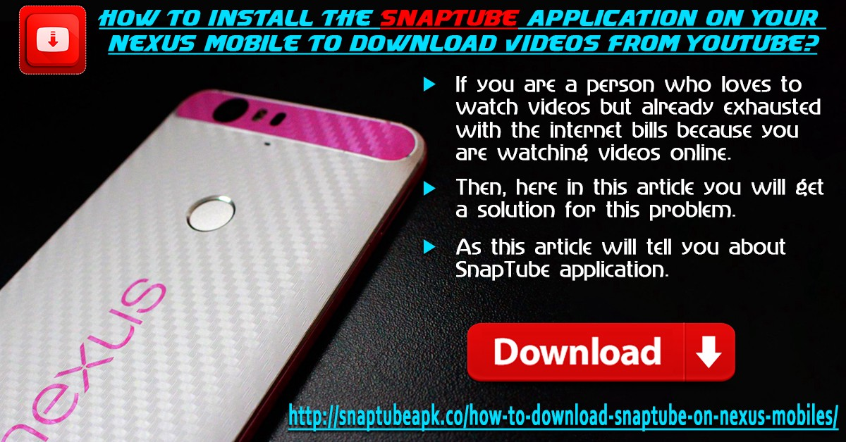 How To Install The SnapTube Application on Your Nexus Mobile