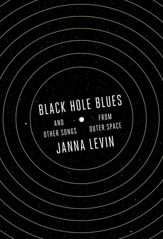 Black Hole Blues And Other Songs From Outer Space Janna Levin