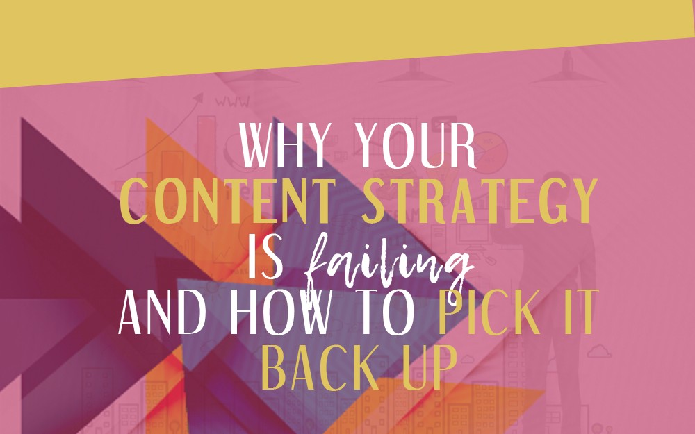 Why Your Content Strategy is Failing and How You Can Pick it Back Up