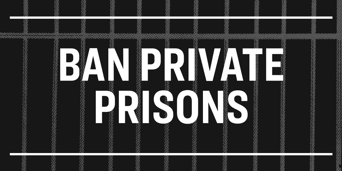 Ending Private Prisons and Exploitation for Profit
