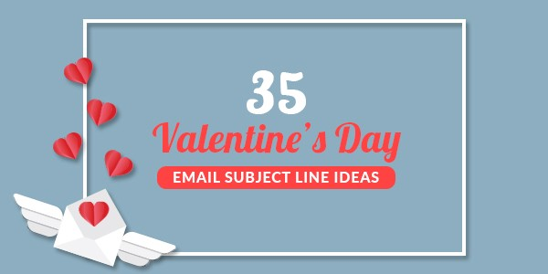 35 Valentine S Day Email Subject Line Ideas To Boost Open Rates