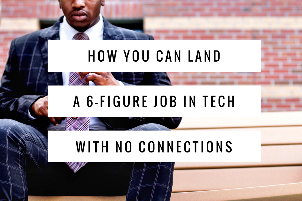 How You Can Land A 6 Figure Job In Tech With No Connections U2014 Tips That Got  Me Job Offers Fromu2026