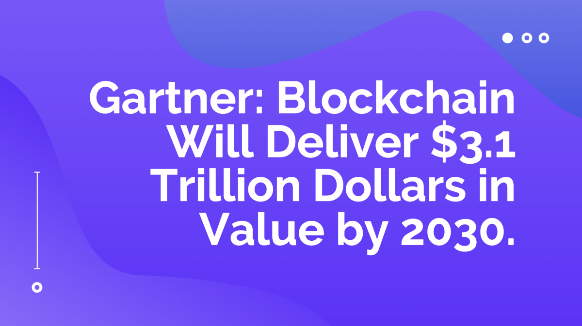 Gartner: Blockchain Will Deliver $3.1 Trillion Dollars in Value by 2030.