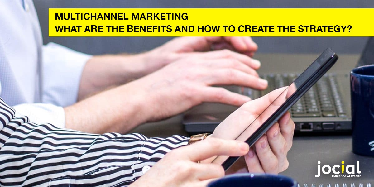 Multichannel Marketing -What Are The Benefits And How To Create The Strategy
