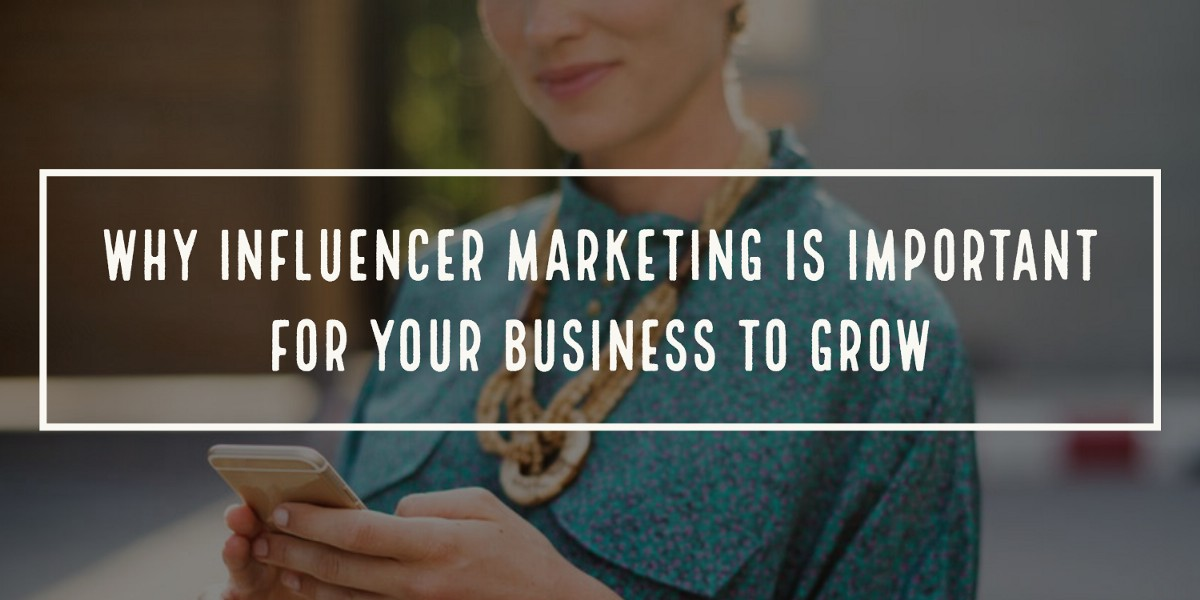 Why Influencer Marketing is important for your business