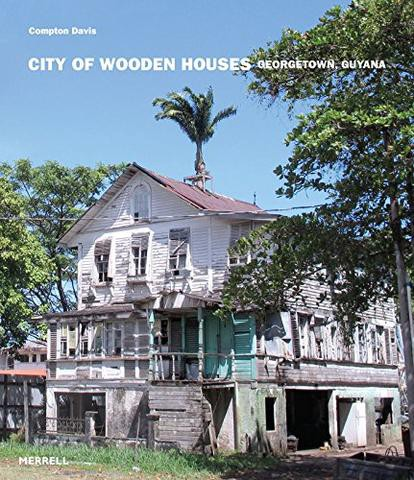 City Of Wooden Houses Georgetown Guyana By Compton Davis