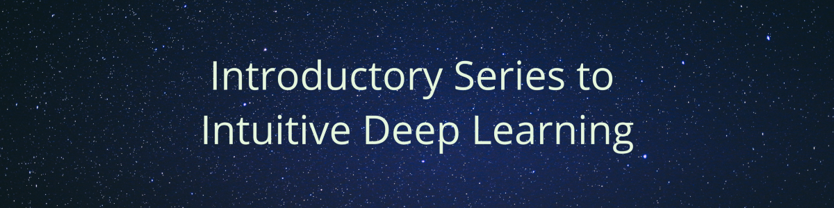 Introductory Series to Deep Learning