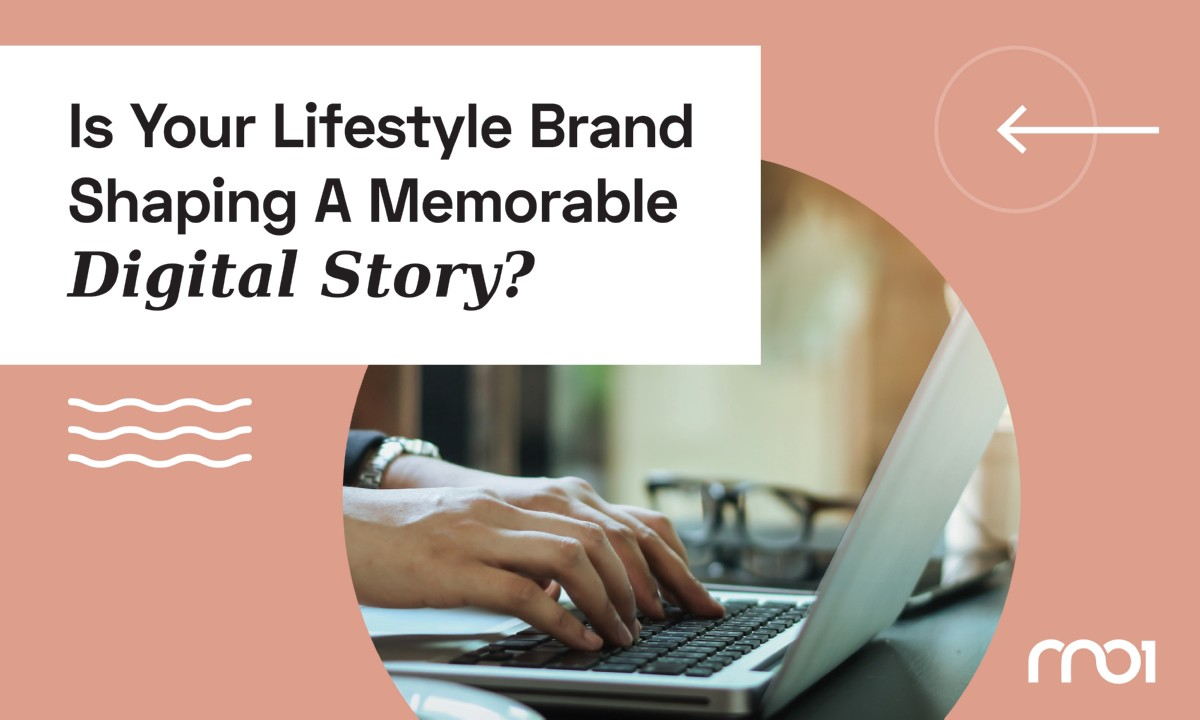 Is Your Lifestyle Brand Shaping A Memorable Digital Story?
