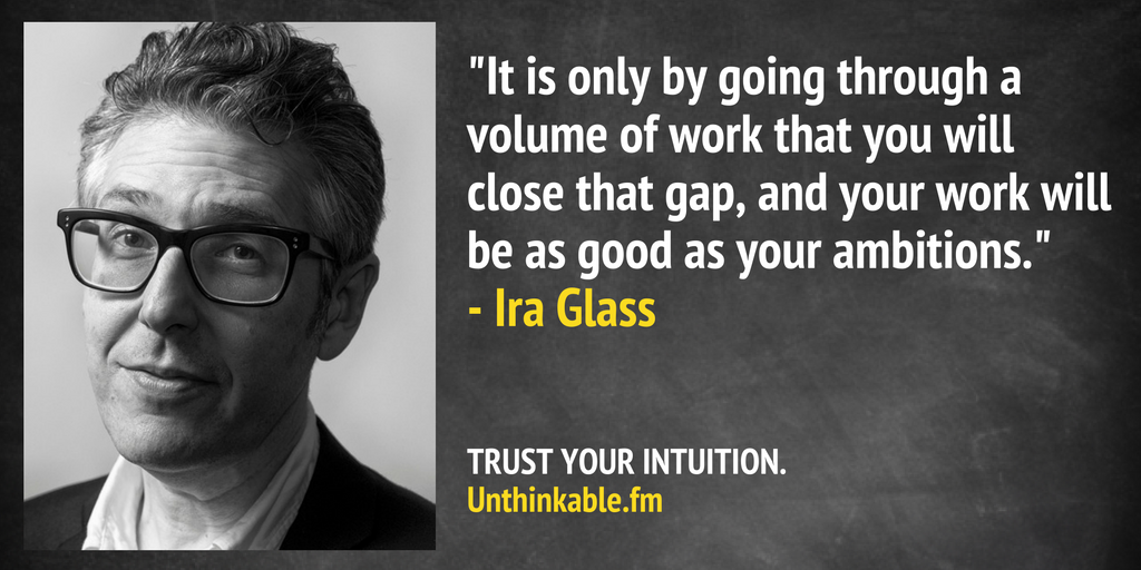 4 Quotes From Ira Glass To Anchor Your Work To More Ambitious Things