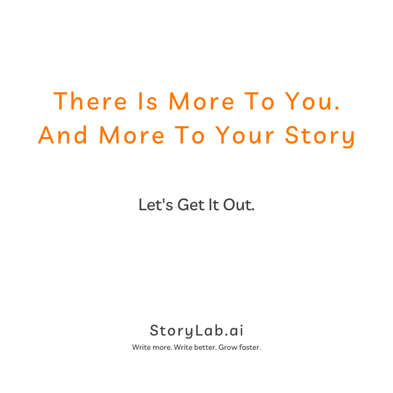 There is more to you. And more to your story. Let's get it out. StoryLab.ai—AI copy generator.