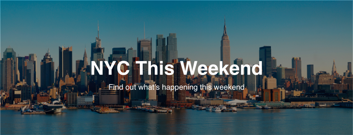 The best things to do in nyc this weekend 8 4 8 7 for Best things to do in nyc this weekend