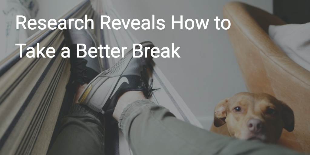 Research Reveals How to Take a Better Break  Personal Growth  Medium