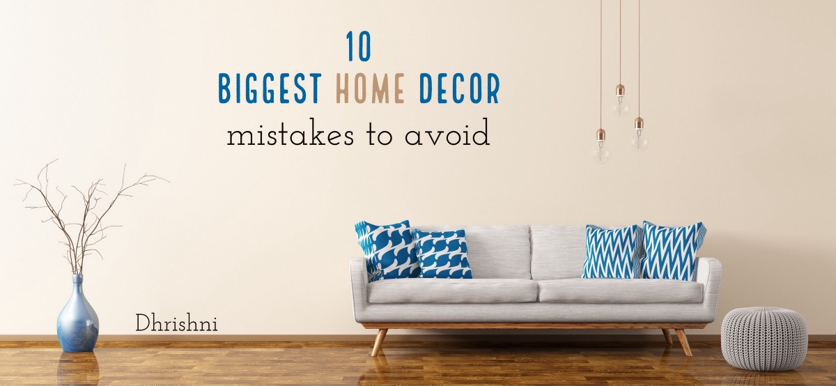 7 Decor Mistakes To Avoid In A Small Home: 10 Biggest Home Decor Mistakes To Avoid And Their Solutions