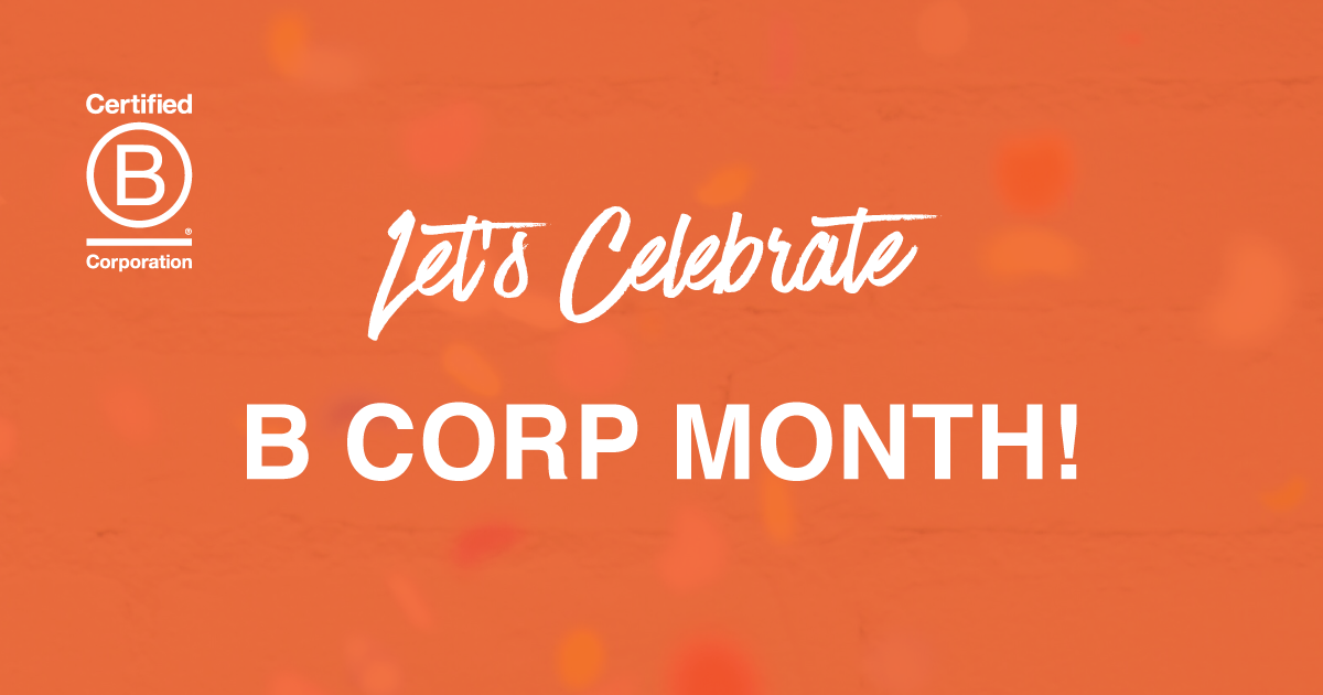 Celebrate B Corp Month: Small Changes for Big Impact