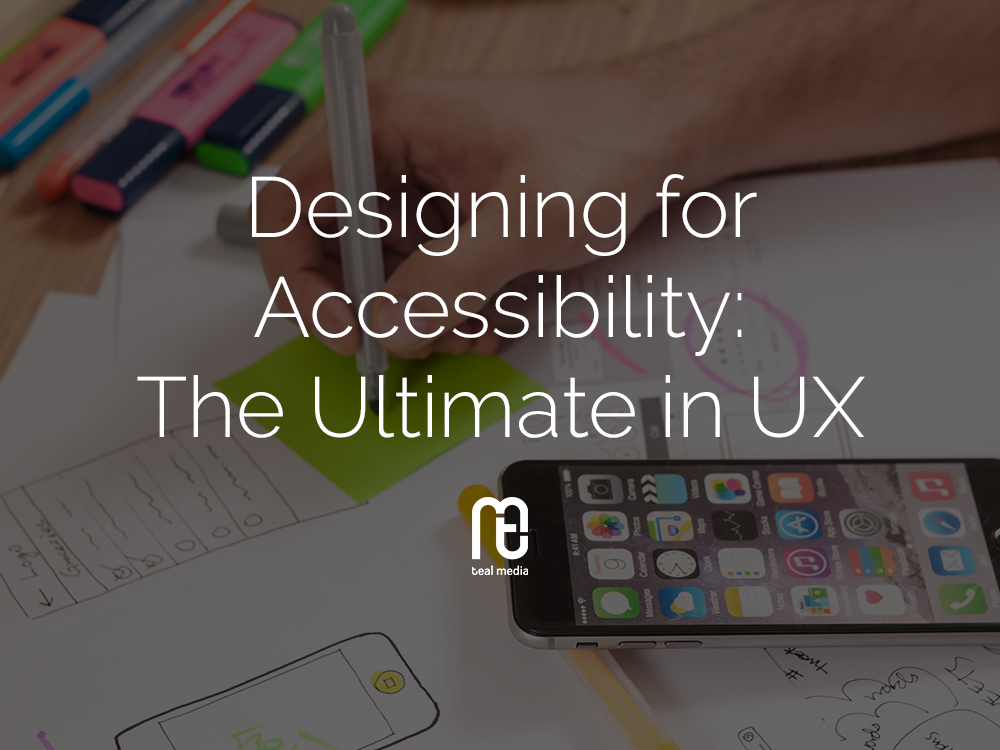 Designing for Accessibility: The Ultimate in UX