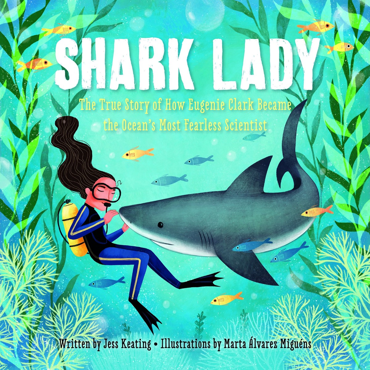 Shark Lady The True Story Of How Eugenie Clark Became Oceans Most Fearless Scientist By Jess Keating Illustrated Marta Alvarez Miguens