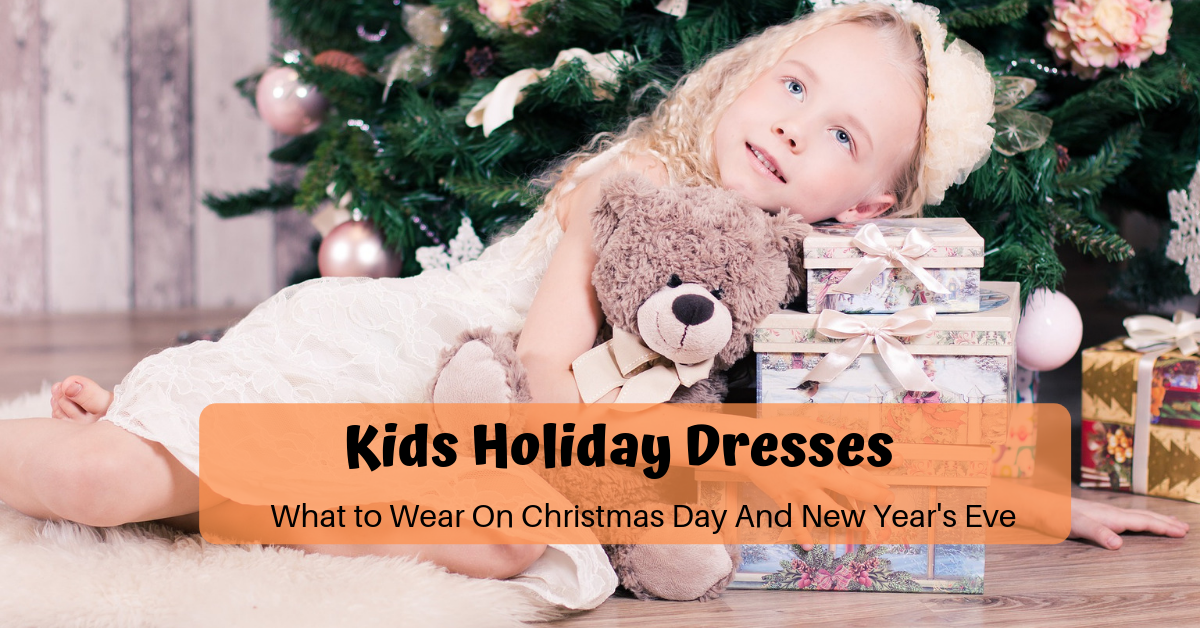 Kids holiday dresses: what to wear on christmas day and new years eve