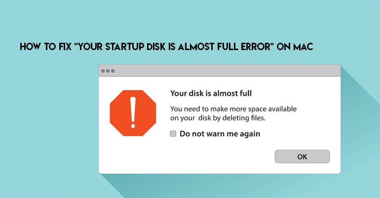 How to Fix Your Startup Disk is Almost Full Error on Mac