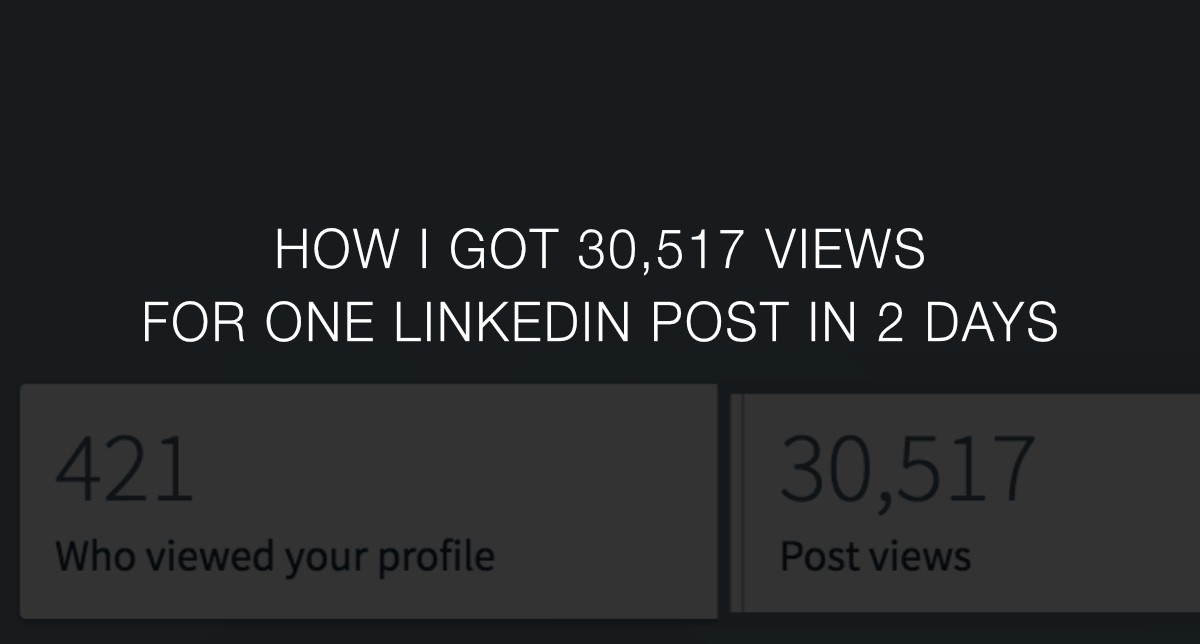 how i got 30 517 views for one linkedin post in 2 days