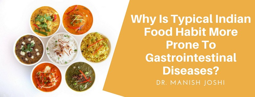 Why Is Typical Indian Food Habit More Prone To Gastrointestinal