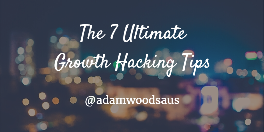 7 Ultimate Growth Hacking Tips – Growth Marketing Agency ...