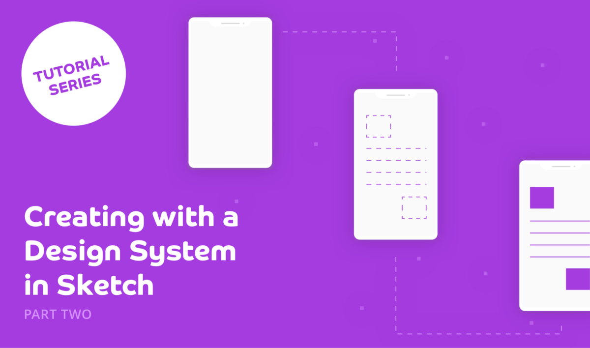 Creating with a Design System in Sketch: Part Two [Tutorial]