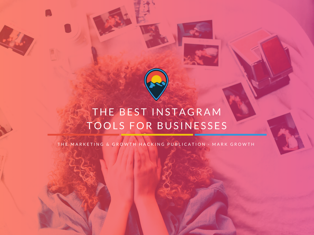 The Best Instagram Tools for Businesses – Marketing And Growth Hacking