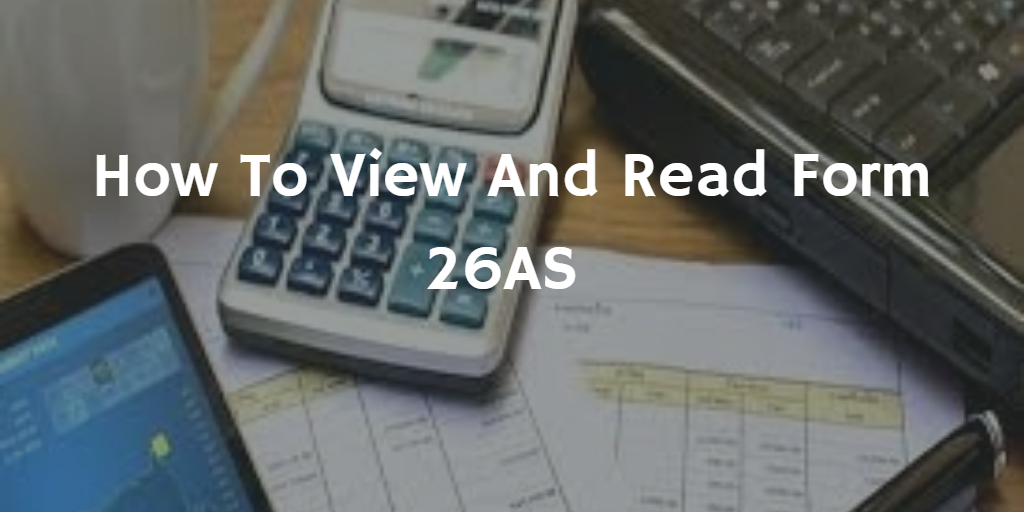 How To View And Read Form 26AS – PersonalFN – Medium